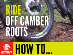 How To Ride Off Camber Roots Like A Pro