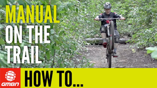 How To Manual On A Mountain Bike Trail