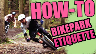 HOW-TO: Bikepark Etiquette