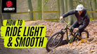 How To Ride Light & Smooth On Your Mountain Bike
