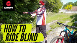 How To Ride New Mountain Bike Trails Blind