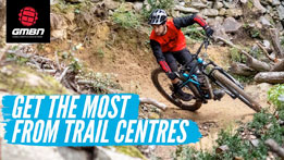 How To Get The Most From A Trail Centre Or Bike Park