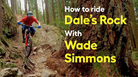 How to ride North Shore Classic Dale's Rock with Wade Simmons