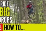 How To Ride BIG MTB Drops