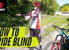 Watch: How To Ride New Mountain Bike Trails Blind